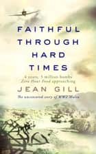 Faithful through Hard Times - The uncensored story of WW2 Malta ebook by Jean Gill