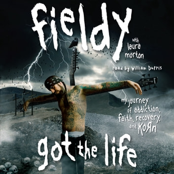 Got The Life - My Journey of Addiction, Faith, Recovery, and Korn audiobook by Fieldy