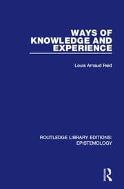 Ways of Knowledge and Experience ebook by Louis Arnaud Reid