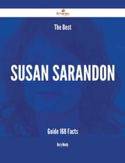 The Best Susan Sarandon Guide - 168 Facts ebook by Harry Moody