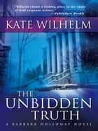 The Unbidden Truth ebook by Kate Wilhelm