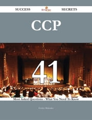 CCP 41 Success Secrets - 41 Most Asked Questions On CCP - What You Need To Know ebook by Evelyn Melendez