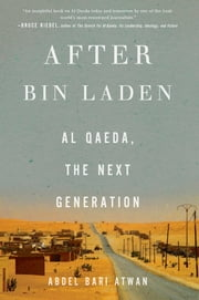 After bin Laden - Al Qaeda, the Next Generation ebook by Abdel Bari Atwan