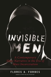Invisible Men - A Contemporary Slave Narrative in the Era of Mass Incarceration ebook by Flores A. Forbes,Robin D. G. Kelley