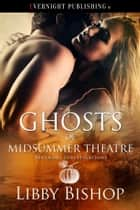 Ghosts of Midsummer Theatre ebook by Libby Bishop