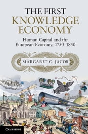 The First Knowledge Economy ebook by Jacob, Margaret C.