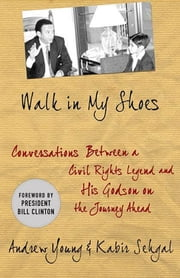 Walk in My Shoes - Conversations between a Civil Rights Legend and his Godson on the Journey Ahead ebook by Andrew J. Young, Kabir Sehgal
