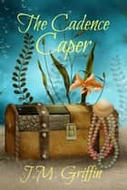 The Cadence Caper ebook by J.M. Griffin