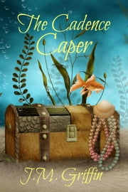 The Cadence Caper - The Sarah McDougall Series, #2 ebook by J.M. Griffin