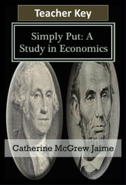 Simply Put: A Study in Economics Teacher Key ebook by Catherine McGrew Jaime