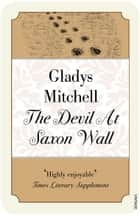 The Devil at Saxon Wall ebook by Gladys Mitchell