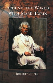 Around The World With Mark Twain ebook by Robert Cooper