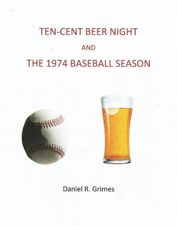 Ten-Cent Beer Night and the 1974 Baseball Season ebook by Daniel R. Grimes