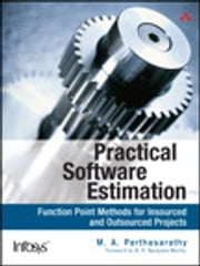 Practical Software Estimation - Function Point Methods for Insourced and Outsourced Projects ebook by M. A. Parthasarathy