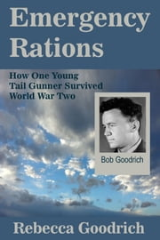 Emergency Rations: How One Young Tail Gunner Survived World War Two