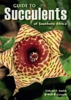 Guide to Succulents of Southern Africa ebook by Gideon Smith