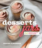 Desserts in Jars - 50 Sweet Treats that Shine ebook by Shaina Omanson