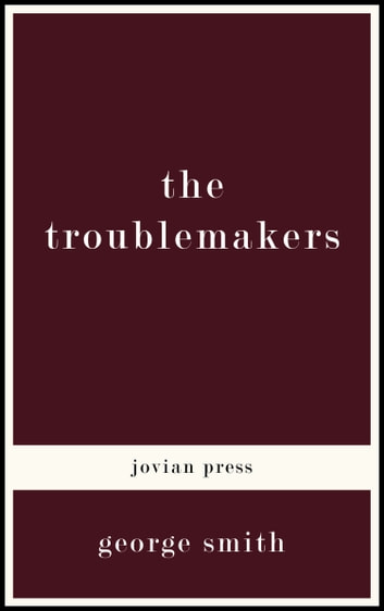 The Troublemakers ebook by George Smith