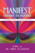 Manifest Moment to Moment ebook by Tejpal,Dr. Carrol McLaughlin