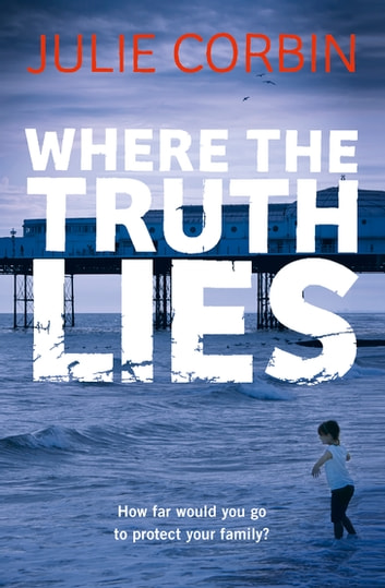 Where the Truth Lies - An Unputdownable Psychological Thriller ebook by Julie Corbin