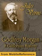 Godfrey Morgan - A Californian Mystery: Illustrated (Mobi Classics) ebook by Jules Verne