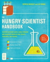 The Hungry Scientist Handbook - Electric Birthday Cakes, Edible Origami, and Other DIY Projects for Techies, Tinkerers, and Foodies ebook by Patrick Buckley,Lily Binns