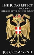The Judas Effect: Book #9 Intrigue in the Russian Court ebook by Joe C Combs 2nd
