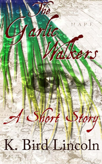 The Garlic Walkers ebook by K. Bird Lincoln