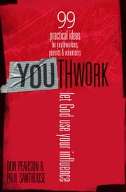 YOUthwork - Let God Use Your Influence ebook by Don Pearson,Paul Santhouse