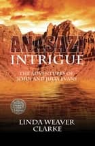 Anasazi Intrigue: The Adventures of John and Julia ebook by Linda Weaver Clarke