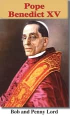 Pope Benedict XV ebook by Bob Lord,Penny Lord