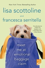 Meet Me at Emotional Baggage Claim ebook by Lisa Scottoline,Francesca Serritella