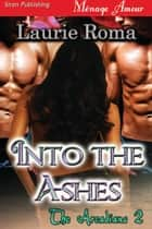 Into the Ashes ebook by Laurie Roma