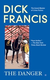 The Danger ebook by Dick Francis