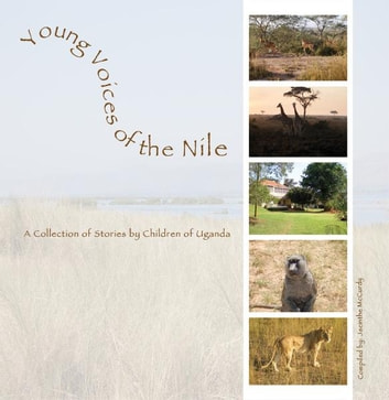 Young Voices of the Nile - A Collection of Stories by Children of Uganda ebook by Jacinthe McCurdy
