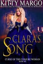 Clara's Song (Curse of the Conjure Woman, Book Six) ebook by Kitty Margo
