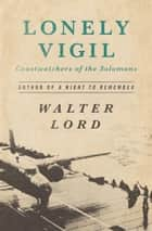 Lonely Vigil ebook by Walter Lord