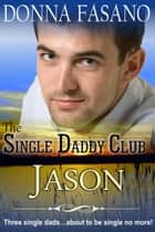 The Single Daddy Club: Jason, Book 2 ebook by Donna Fasano