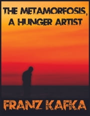 The Metamorphosis, A Hunger Artist - Two Amazing Stories of Franz Kafka ebook by Franz Kafka