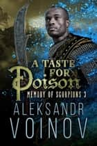 A Taste for Poison - Memory of Scorpions, #3 ebook by Aleksandr Voinov
