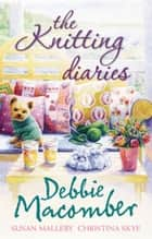 The Knitting Diaries: The Twenty-First Wish / Coming Unravelled / Return to Summer Island (Mills & Boon M&B) ebook by Debbie Macomber, Susan Mallery, Christina Skye