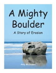 A Mighty Boulder - A story of erosion ebook by Amy McGowen