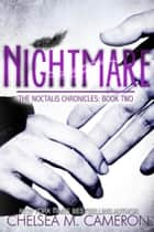 Nightmare - Noctalis Chronicles, #2 ebook by Chelsea M. Cameron