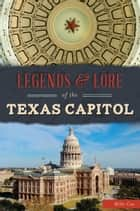 Legends & Lore of the Texas Capitol ebook by Mike Cox