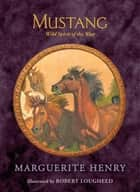 Mustang - Wild Spirit of the West ebook by Marguerite Henry, Robert Lougheed