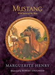Mustang - Wild Spirit of the West ebook by Marguerite Henry,Robert Lougheed