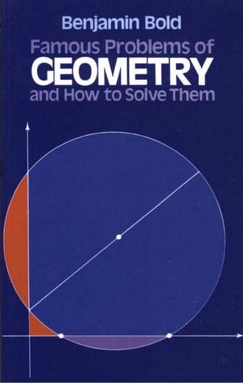 Famous Problems of Geometry and How to Solve Them ebook by Benjamin Bold
