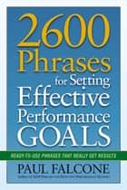 2600 Phrases for Setting Effective Performance Goals - Ready-to-Use Phrases That Really Get Results ebook by Paul Falcone