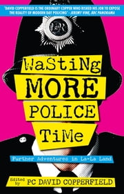 Wasting More Police Time - Further Adventures in La-La Land ebook by PC David Copperfield
