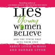 Lies Young Women Believe - And the Truth That Sets Them Free audiobook by Nancy Leigh DeMoss, Dannah Gresh